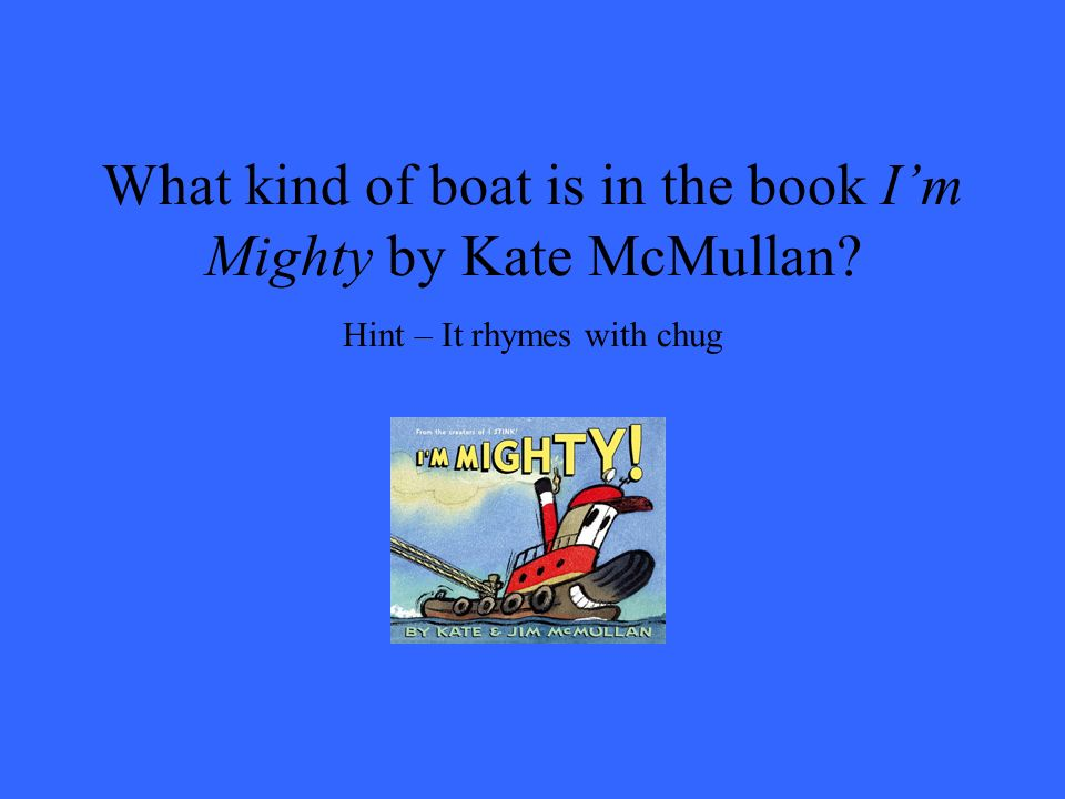 What kind of boat is in the book I'm Mighty by Kate McMullan