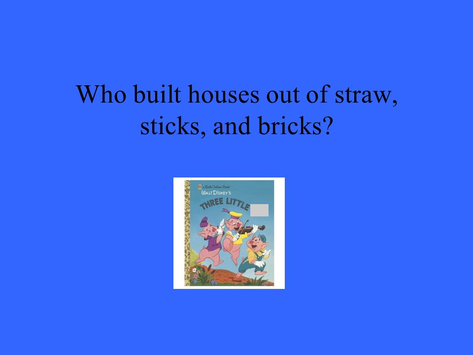 Who built houses out of straw, sticks, and bricks