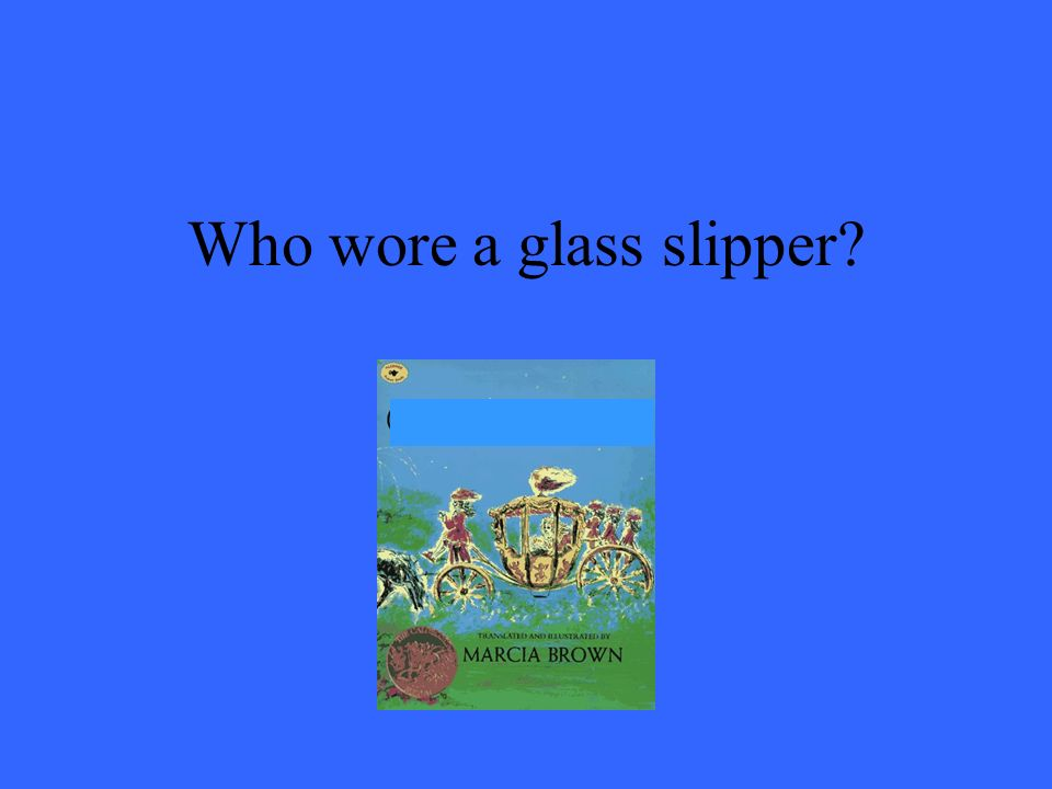 Who wore a glass slipper