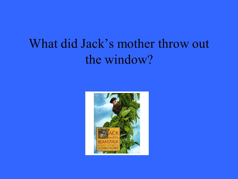 What did Jack's mother throw out the window