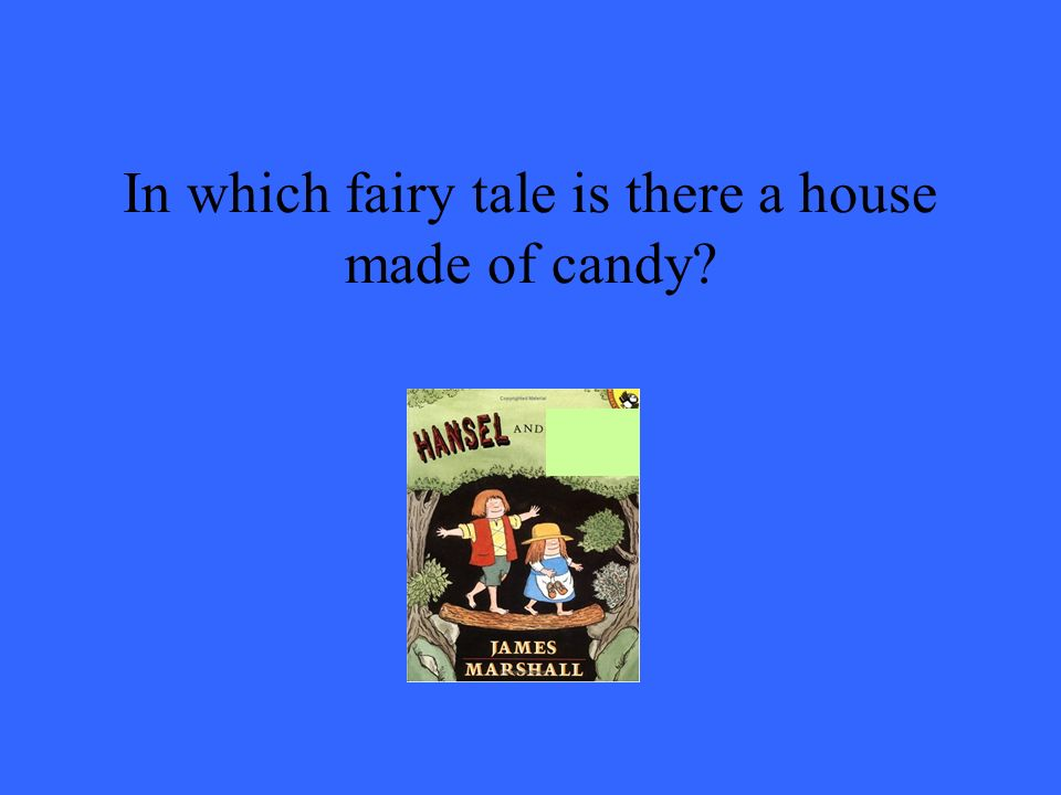 In which fairy tale is there a house made of candy