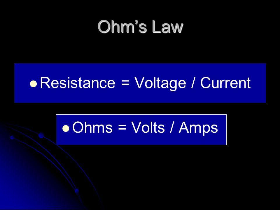 Resistance = Voltage / Current