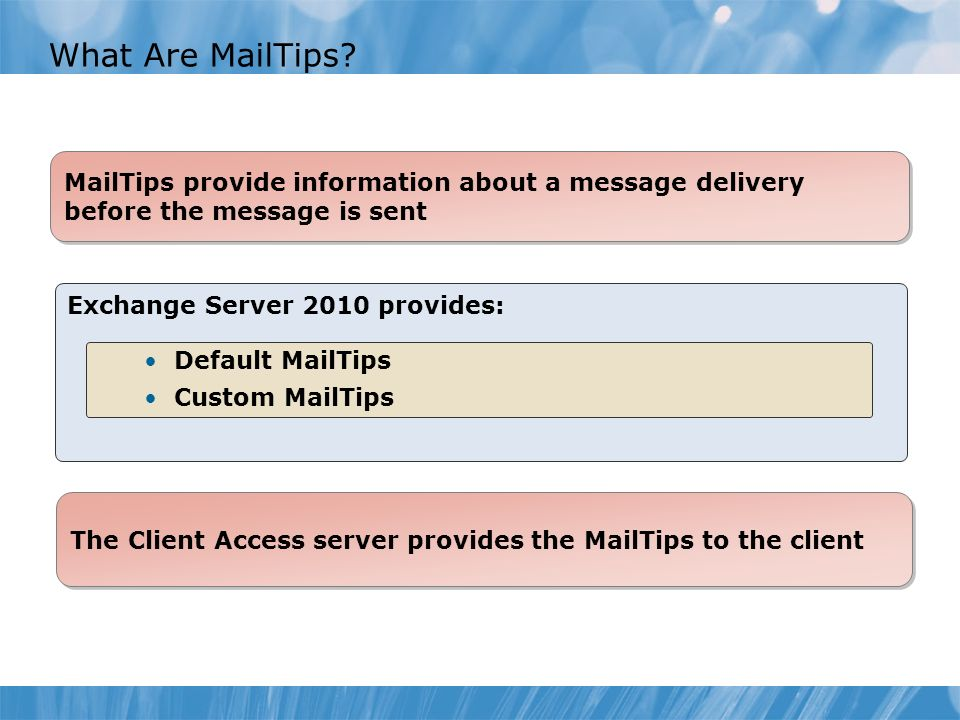 Course 10135B What Are MailTips Module 4: Managing Client Access. MailTips provide information about a message delivery before the message is sent.