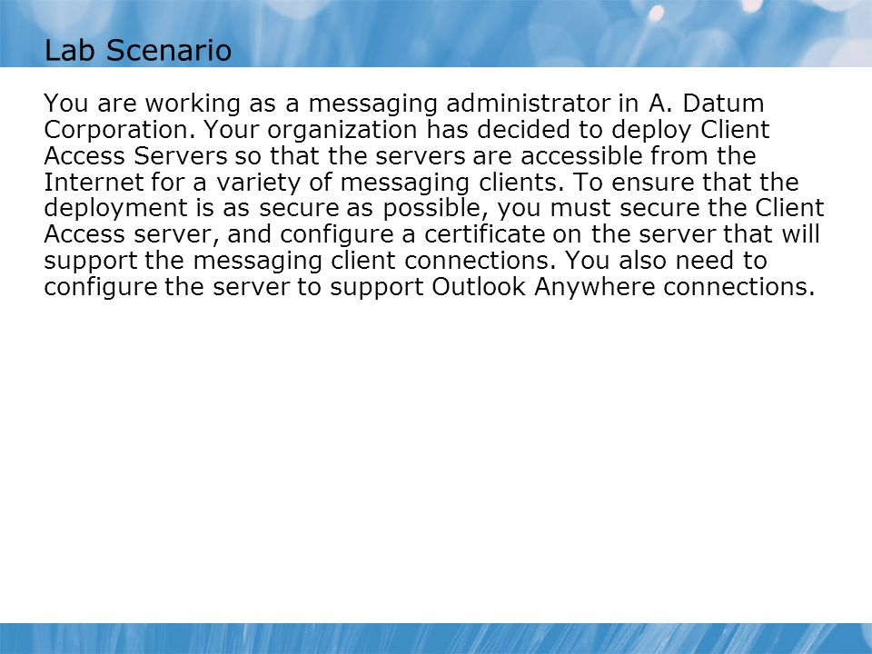 Course 10135B Lab Scenario. Module 4: Managing Client Access.