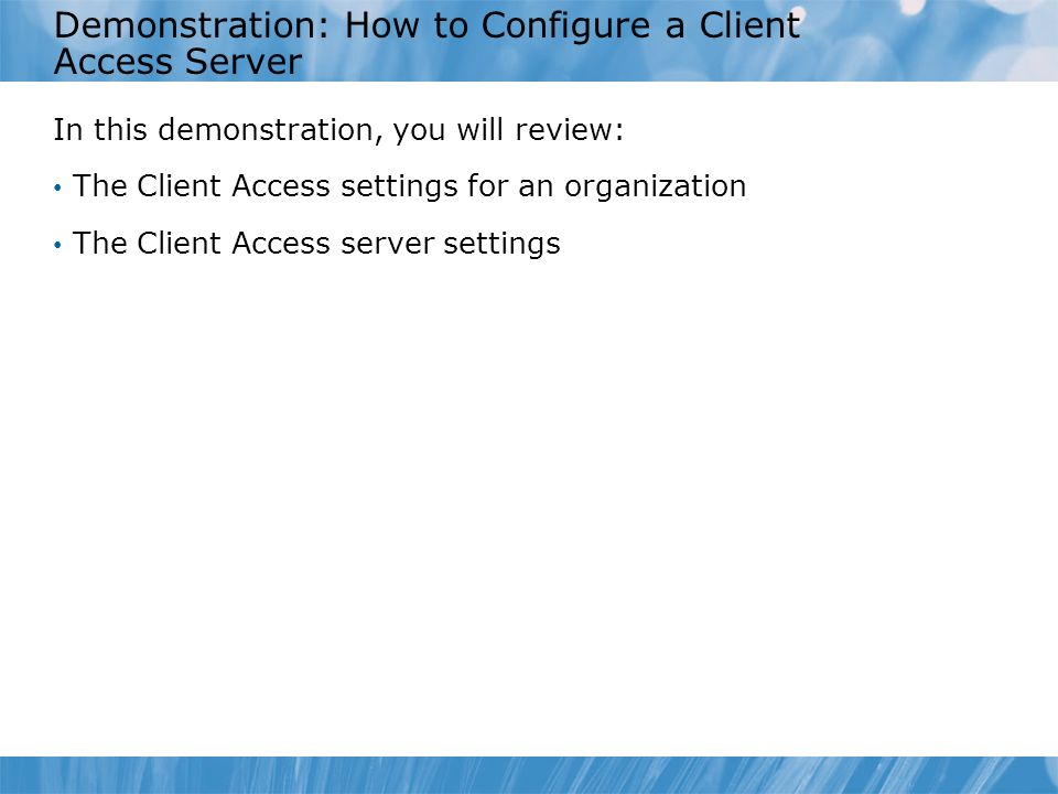 Demonstration: How to Configure a Client Access Server