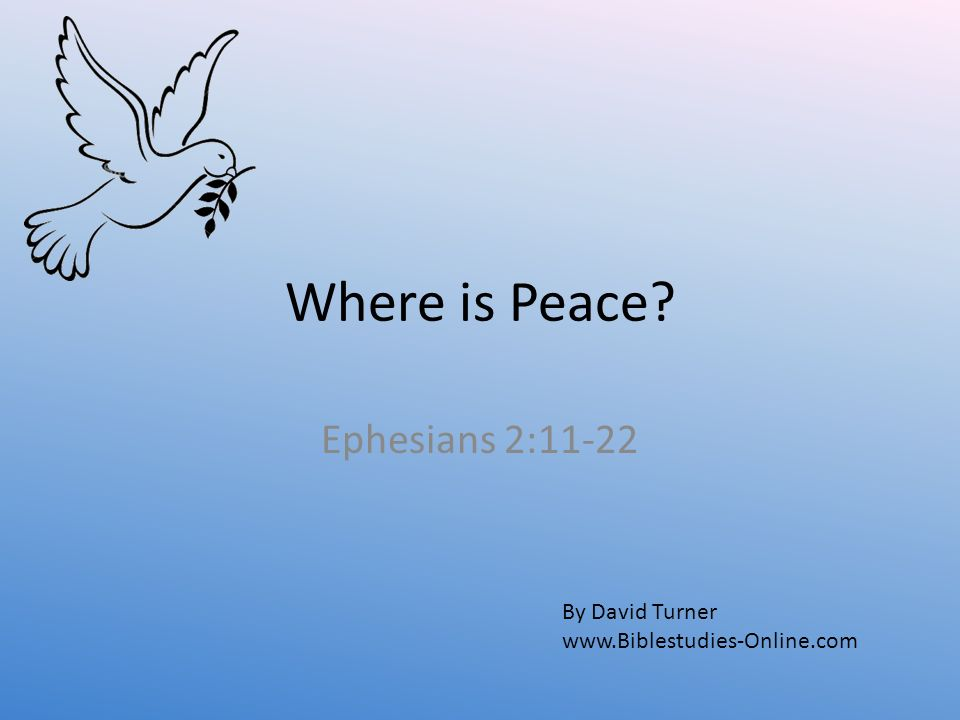 Where is Peace Ephesians 2:11-22 By David Turner