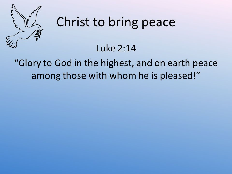 Christ to bring peace Luke 2:14