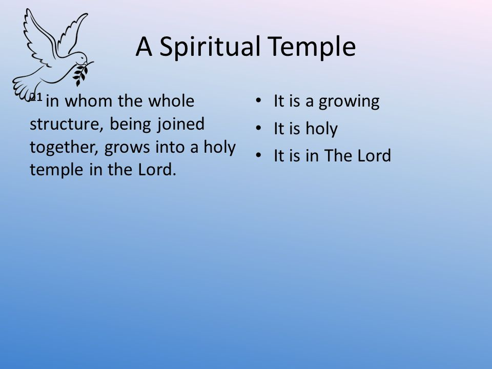 A Spiritual Temple 21 in whom the whole structure, being joined together, grows into a holy temple in the Lord.