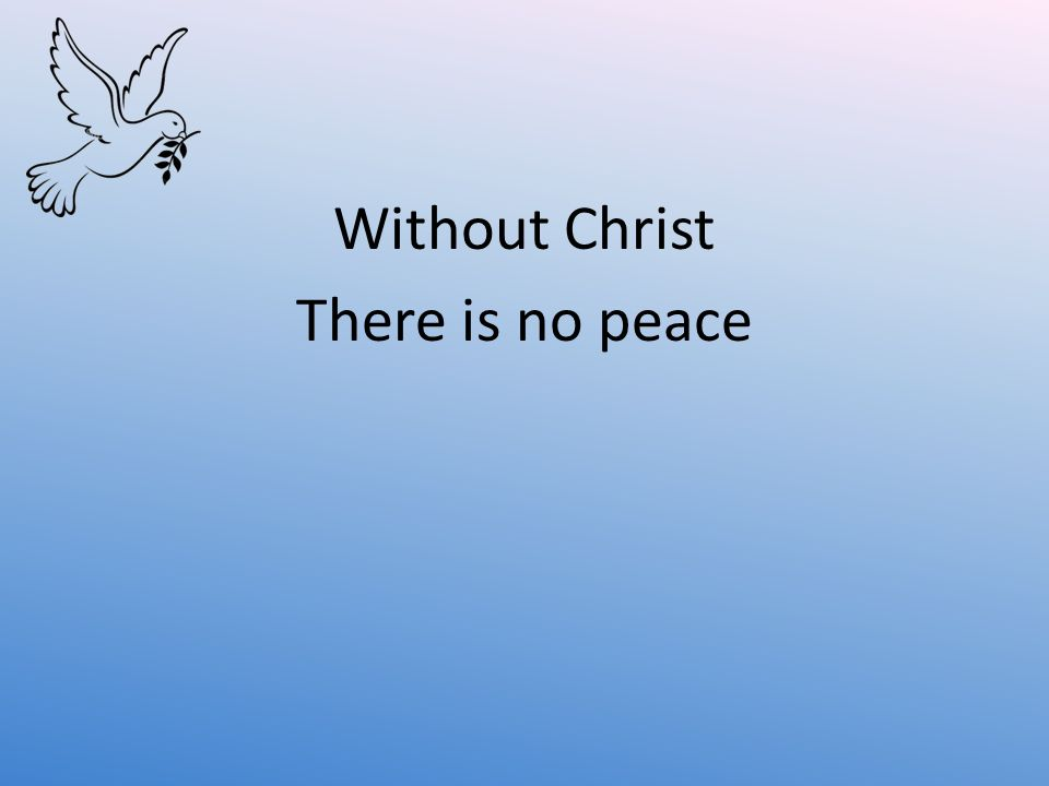 Without Christ There is no peace
