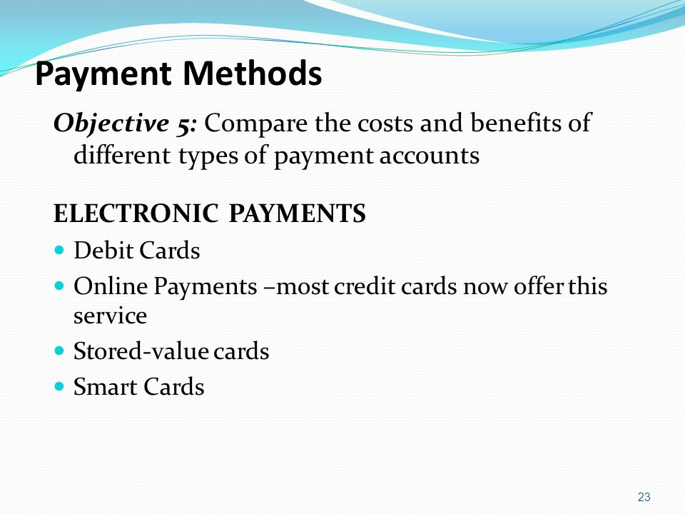 Payment Methods Objective 5: Compare the costs and benefits of different types of payment accounts.