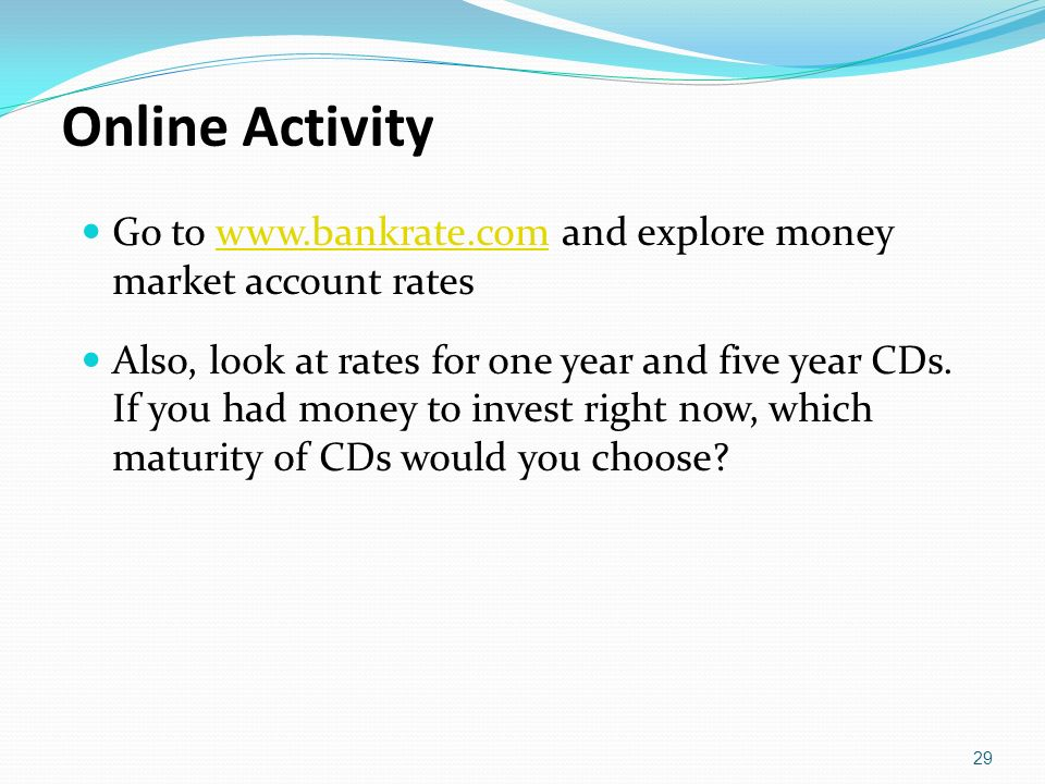 Online Activity Go to   and explore money market account rates.