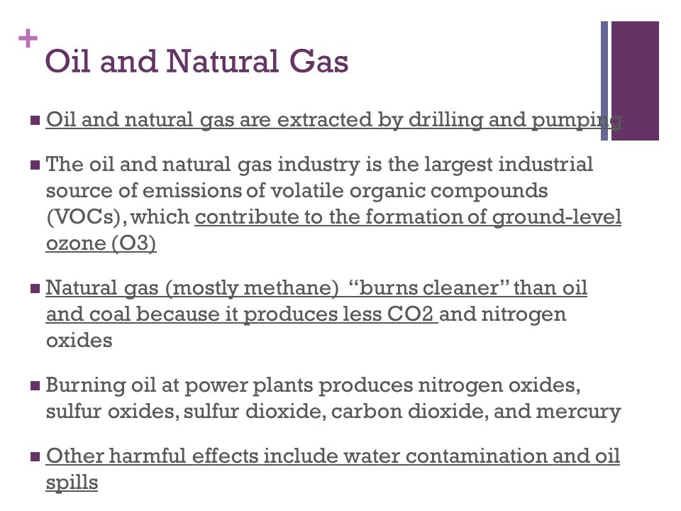 Oil and Natural Gas Oil and natural gas are extracted by drilling and pumping.