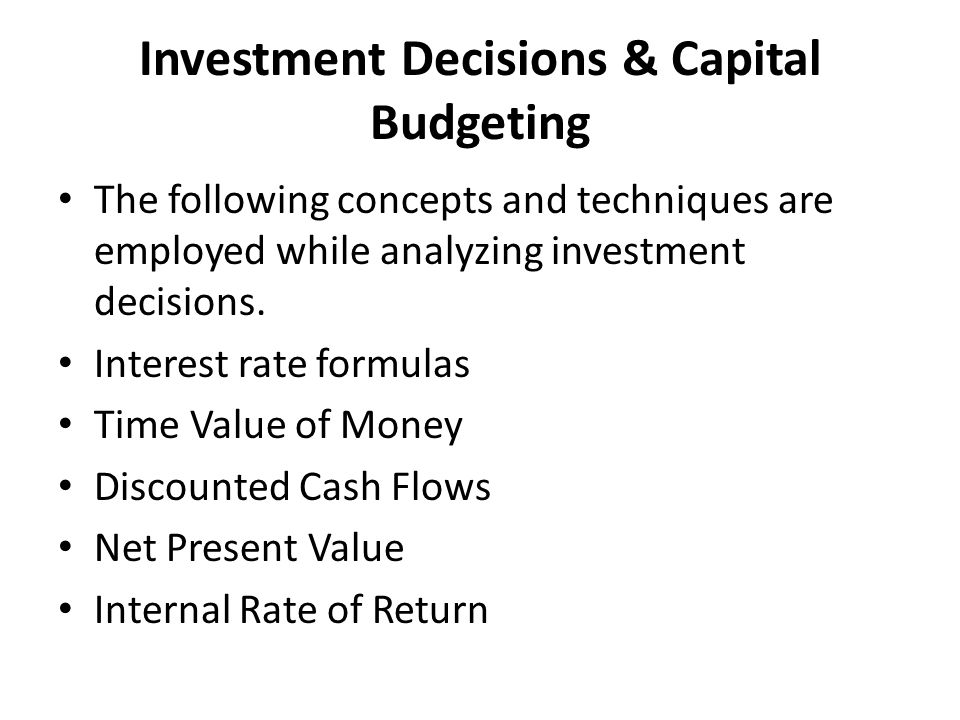 capital budgeting investment decision The investment of funds into capital or productive assets, which is what capital   efficacy of capital budgeting decisions can have long-term effects on a firm and.