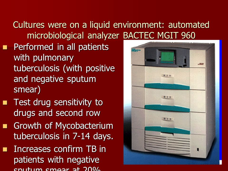 Cultures were on a liquid environment: automated microbiological analyzer BACTEC MGIT 960