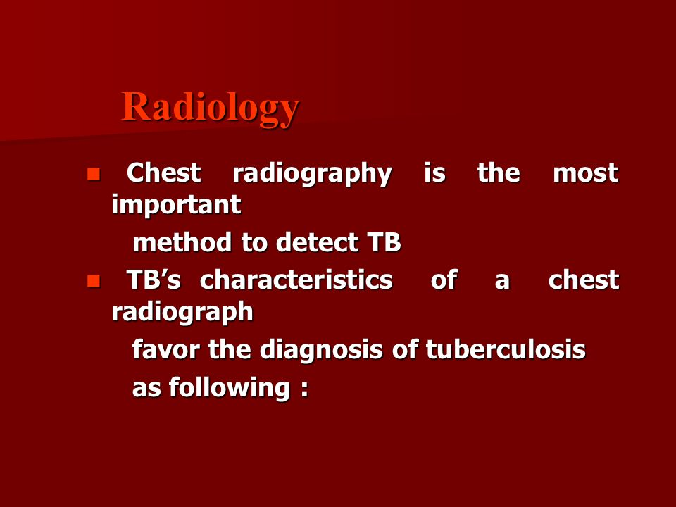 Radiology Chest radiography is the most important method to detect TB