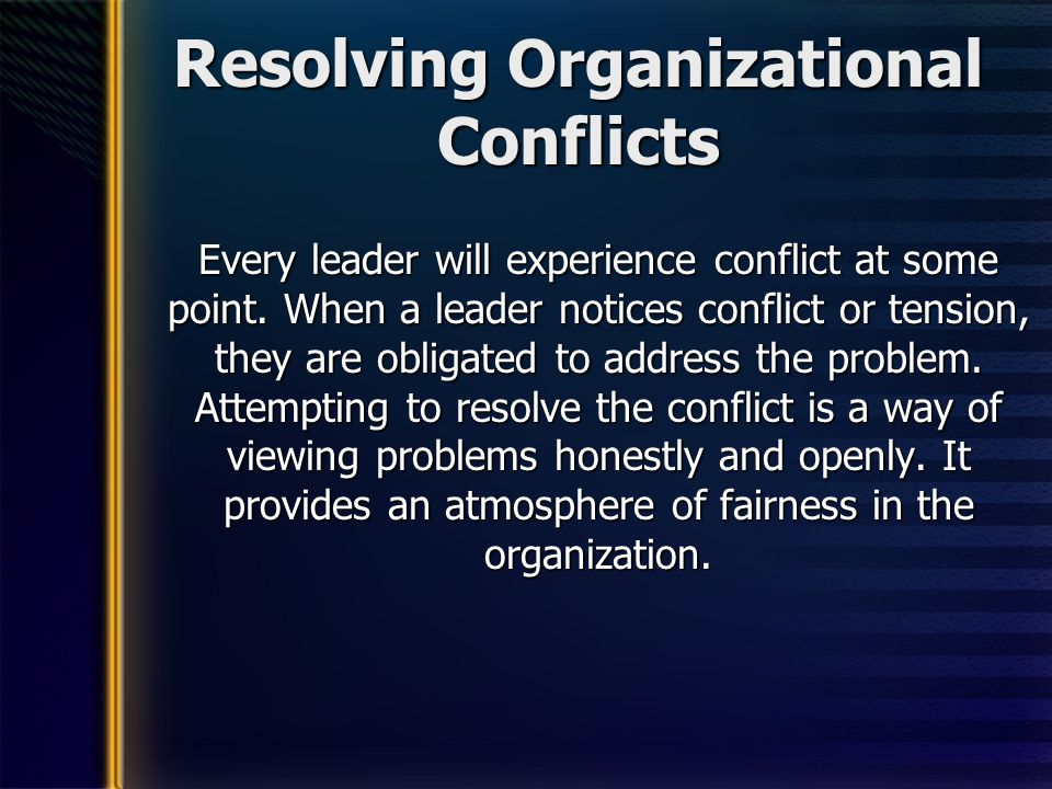 conflict ressolutions in an organization Training in conflict resolution is minimal, and dispute resolution skills are not regarded as a core competency there is, however, an emphasis on resolving issues at the lowest level and as close to the  it is [in] the nature of complex organizations conflict is not a breakdown of a cooperative, purposeful system rather conflict is.