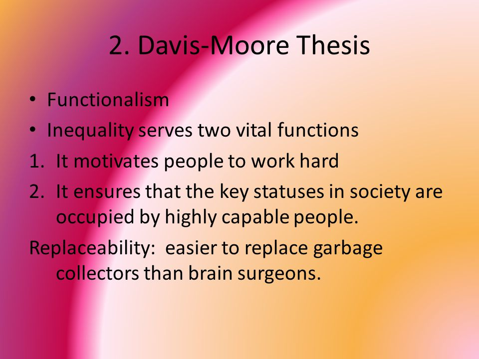 explaining the davis moore thesis Davis moore thesis social stratification is beneficial to and necessary in from sociology 110 at valparaiso university.