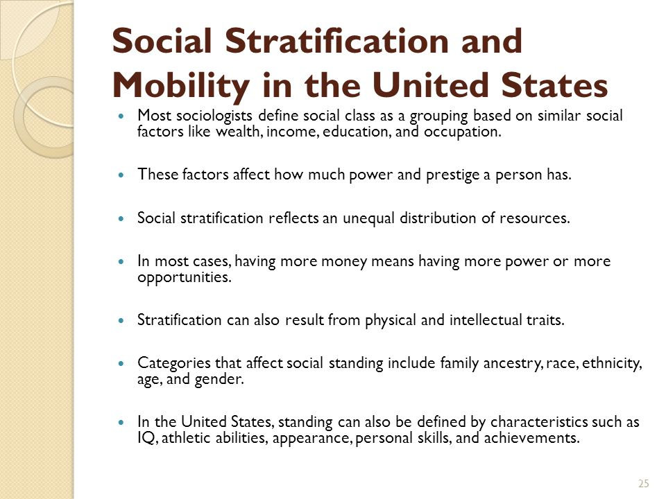 stratifications and social mobility in united states sociology essay Social inequality occurs when resources in a given society are distributed  unevenly, typically through norms of allocation, that engender specific patterns  along lines of socially defined categories of persons it is the differentiation  preference of access of social goods in the society  one's social location in a  society's overall structure of social stratification.