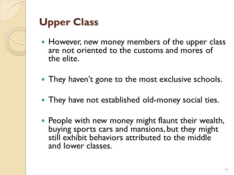 wealth and power of the upper class According to the latter view held by the traditional upper classes, no amount of individual wealth or fame would make a person from an undistinguished background into a member of the upper class as one must be born into a family of that class and raised in a particular manner so as to understand and share upper class values, traditions, and.