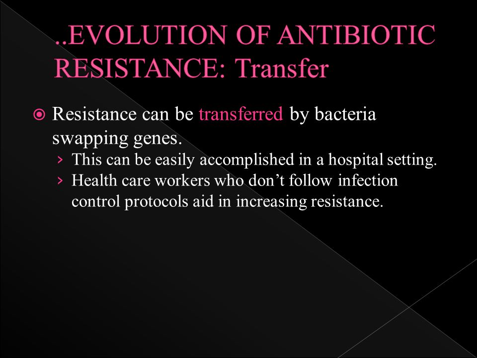 evolution of antibiotic resistance Antibiotic resistance is becoming more and more common due to the prevalent use of antibiotics, resistant strains of bacteria are becoming much more difficult to treat.