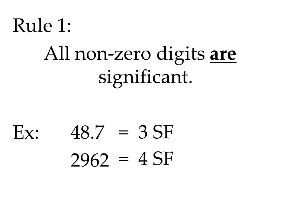 Rule 1: All non-zero digits are significant. Ex: