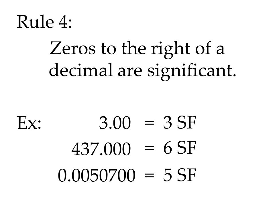 Rule 4: Zeros to the right of a decimal are significant. Ex: