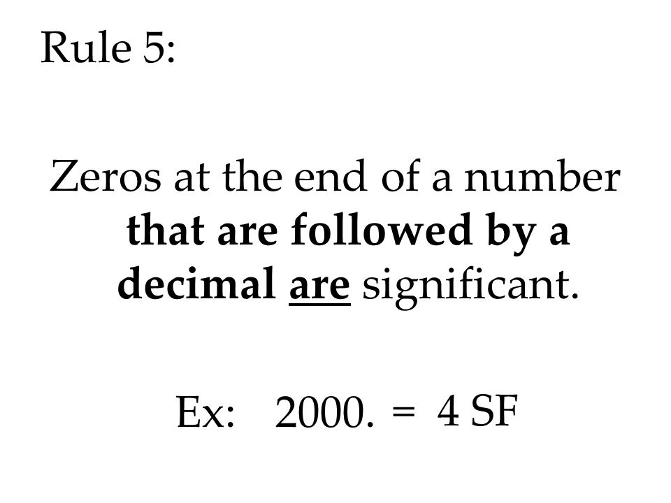 Rule 5: Zeros at the end of a number that are followed by a decimal are significant. Ex: