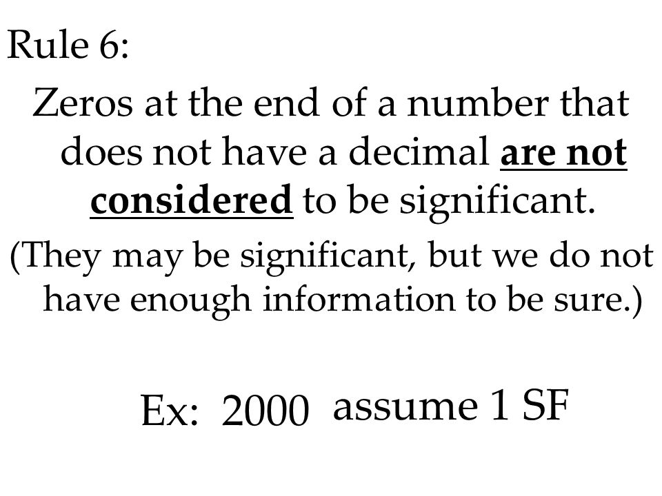 Rule 6: Zeros at the end of a number that does not have a decimal are not considered to be significant.