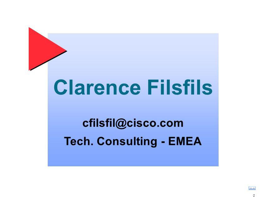 Clarence Filsfils cfilsfil@cisco.com Tech. Consulting - EMEA 2