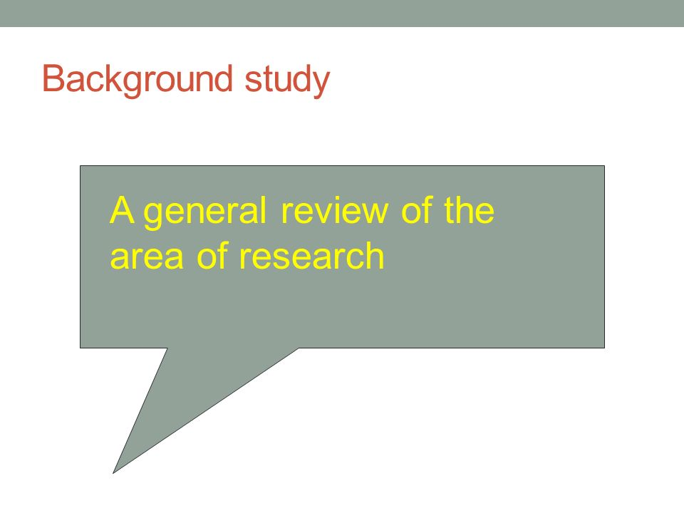 Background study A general review of the area of research