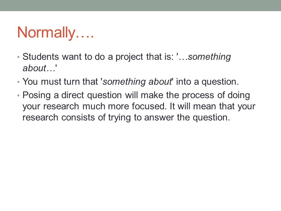 Normally…. Students want to do a project that is: …something about…