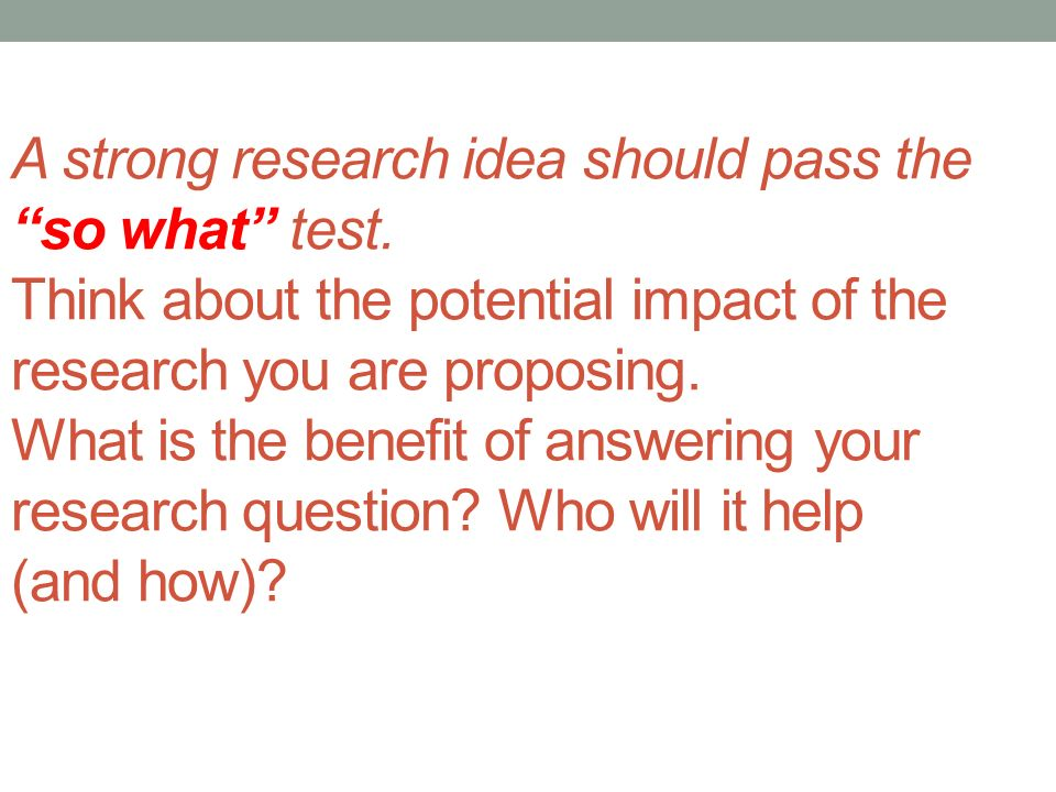 A strong research idea should pass the so what test