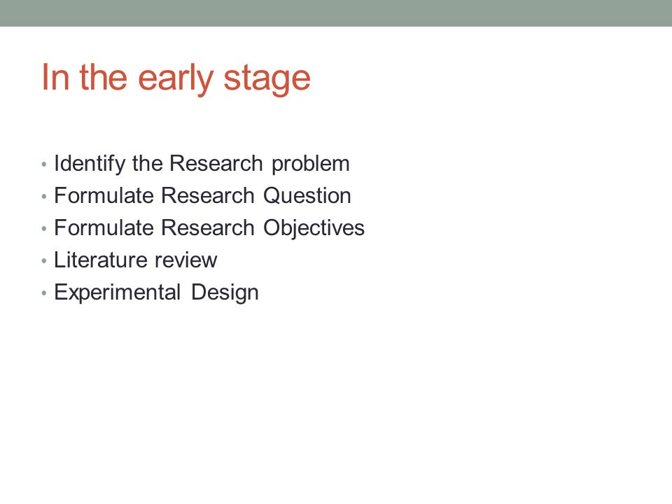 In the early stage Identify the Research problem