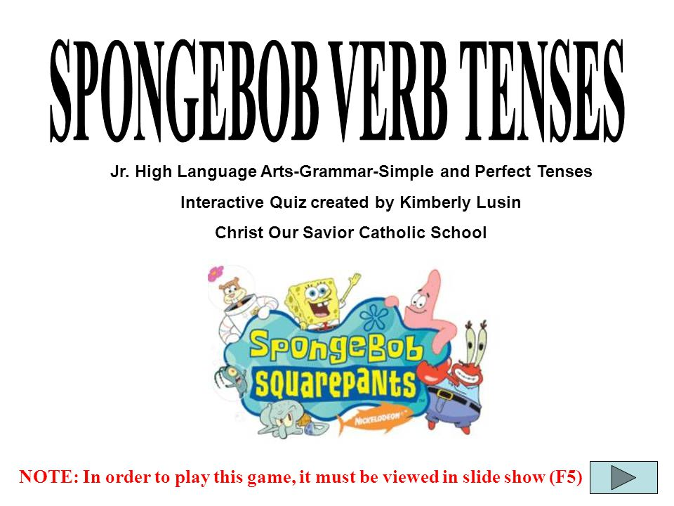 SPONGEBOB VERB TENSES Jr  High Language Arts-Grammar-Simple and Perfect  Tenses Interactive Quiz created by Kimberly Lusin Christ Our Savior  Catholic School