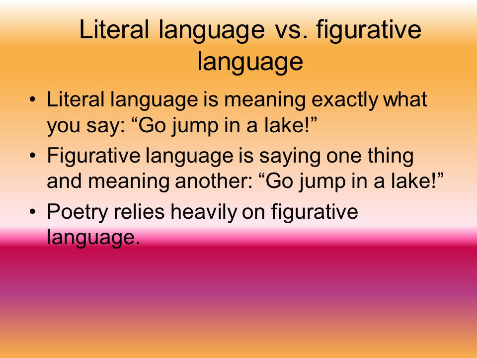 an analysis of figurative language and literal languages in comparing one thing and another A metaphor is a figure of speech that directly refers to one thing by mentioning another of language or languages in literal and figurative language metaphor.
