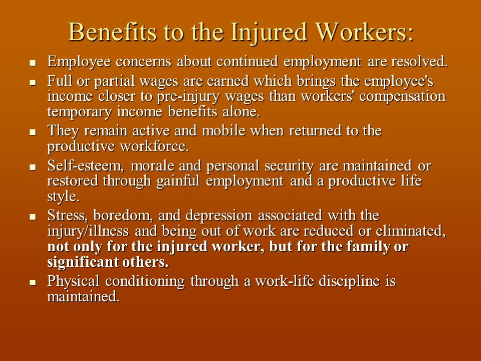 Benefits to the Injured Workers: