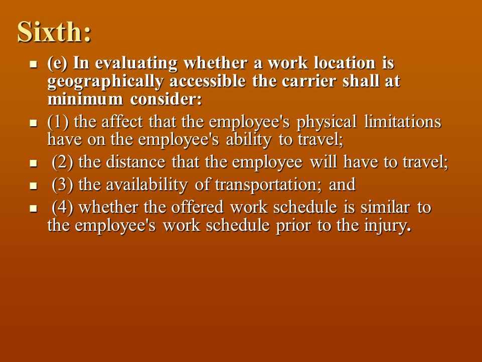 Sixth: (e) In evaluating whether a work location is geographically accessible the carrier shall at minimum consider: