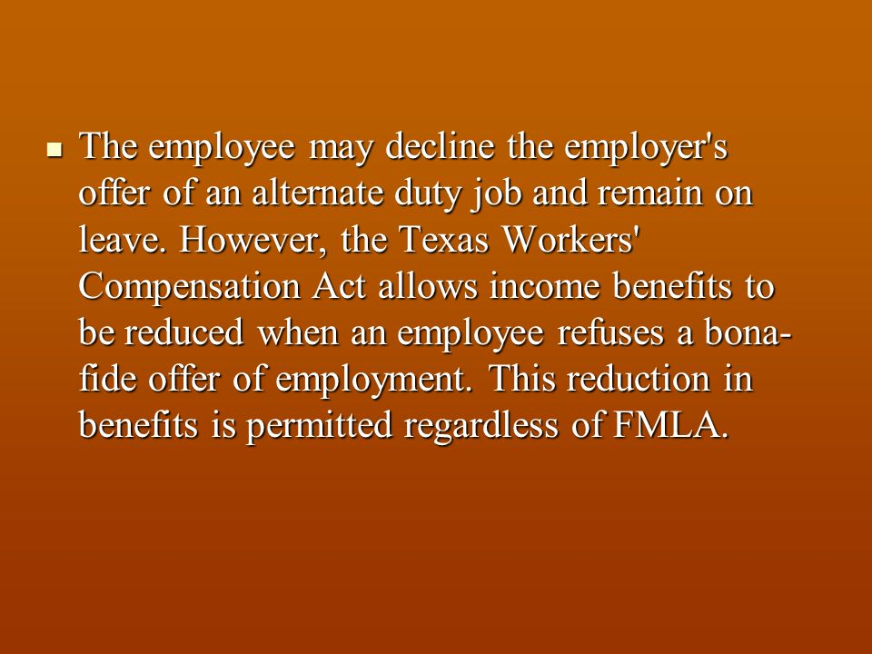 The employee may decline the employer s offer of an alternate duty job and remain on leave.