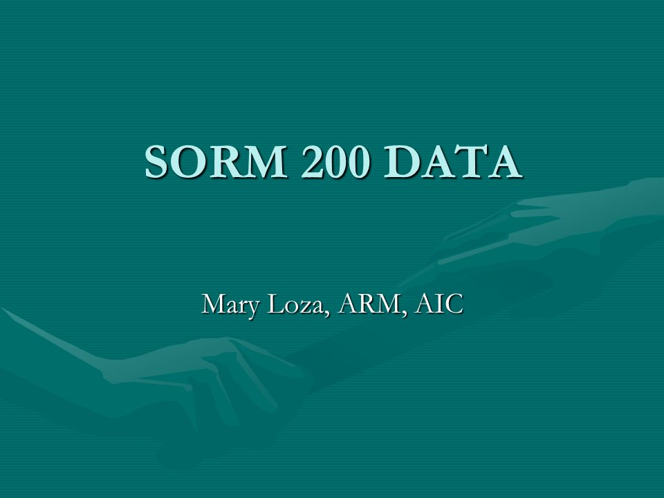 SORM 200 DATA Mary Loza, ARM, AIC