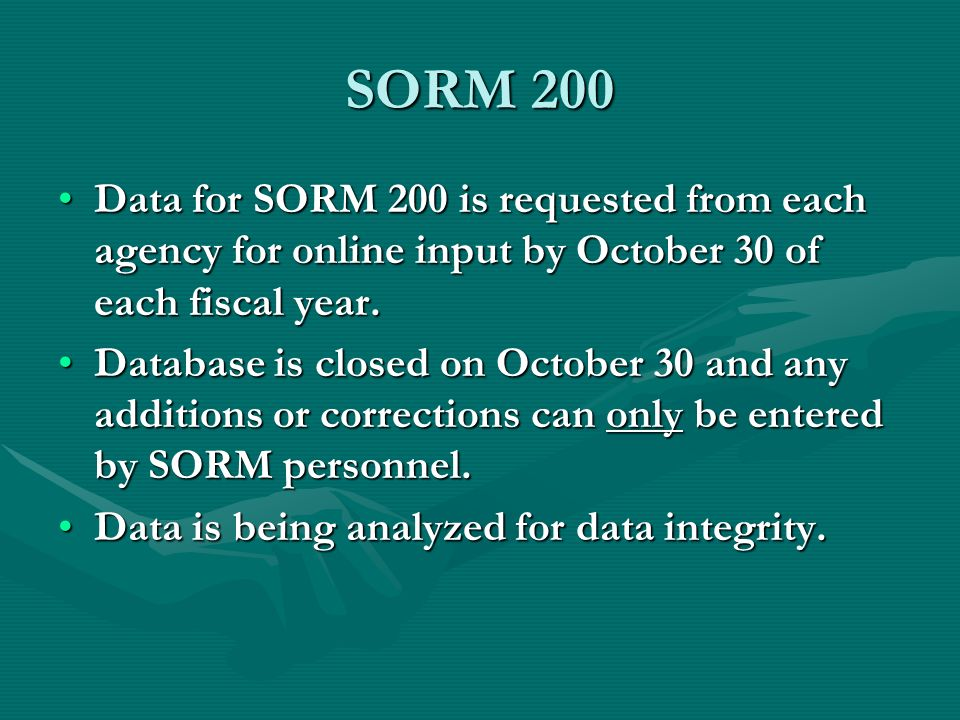 SORM 200 Data for SORM 200 is requested from each agency for online input by October 30 of each fiscal year.