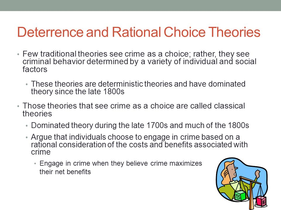 criminal acts choice theories Developed in 2004 by per-olof wikstrom, situational action theory (sat) the criminal act perception of action alternatives and process of choice as the result of a person's interaction with the setting.
