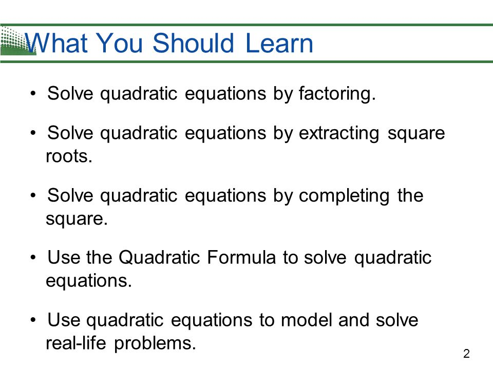 What You Should Learn • Solve quadratic equations by factoring.