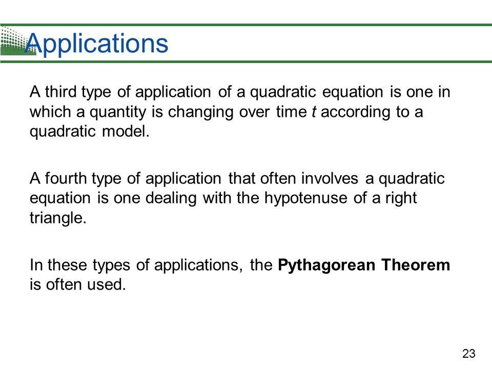Applications A third type of application of a quadratic equation is one in which a quantity is changing over time t according to a quadratic model.