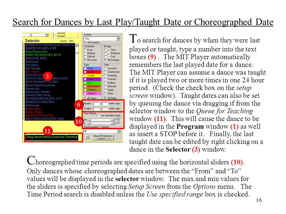 Choreographed time periods are specified using the horizontal sliders (10). Only dances whose choreographed dates are between the From and To values will be displayed in the selector window. The max and min values for the sliders is specified by selecting Setup Screen from the Options menu. The Time Period search is disabled unless the Use specified range box is checked.