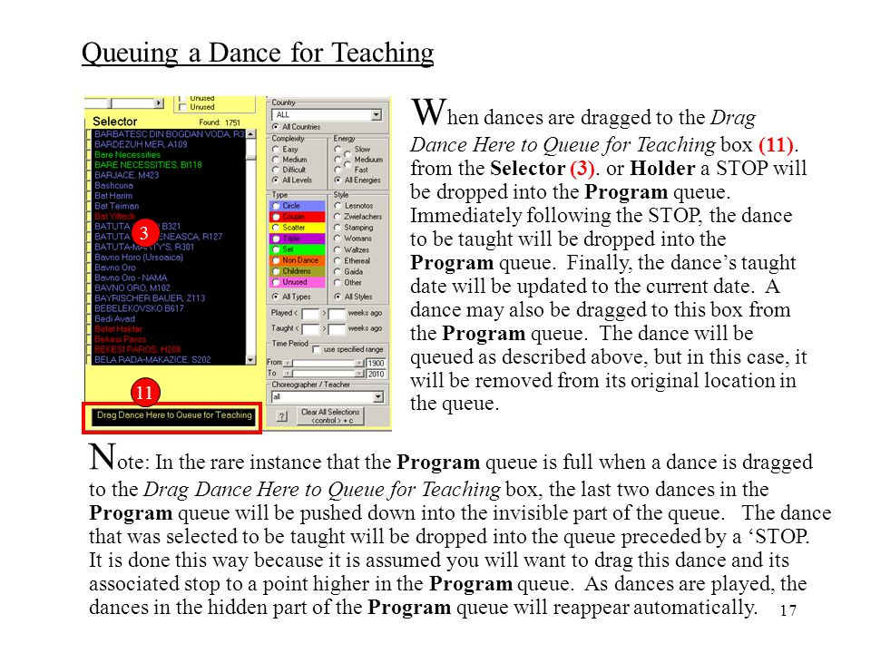 Note: In the rare instance that the Program queue is full when a dance is dragged to the Drag Dance Here to Queue for Teaching box, the last two dances in the Program queue will be pushed down into the invisible part of the queue. The dance that was selected to be taught will be dropped into the queue preceded by a 'STOP. It is done this way because it is assumed you will want to drag this dance and its associated stop to a point higher in the Program queue. As dances are played, the dances in the hidden part of the Program queue will reappear automatically.