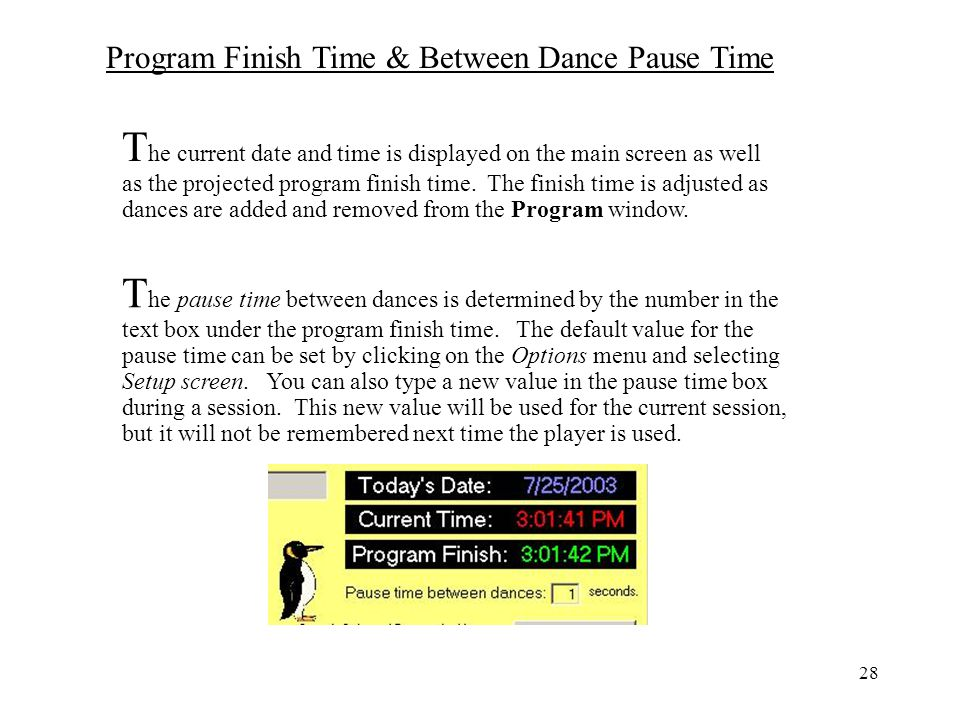 The current date and time is displayed on the main screen as well as the projected program finish time. The finish time is adjusted as dances are added and removed from the Program window.