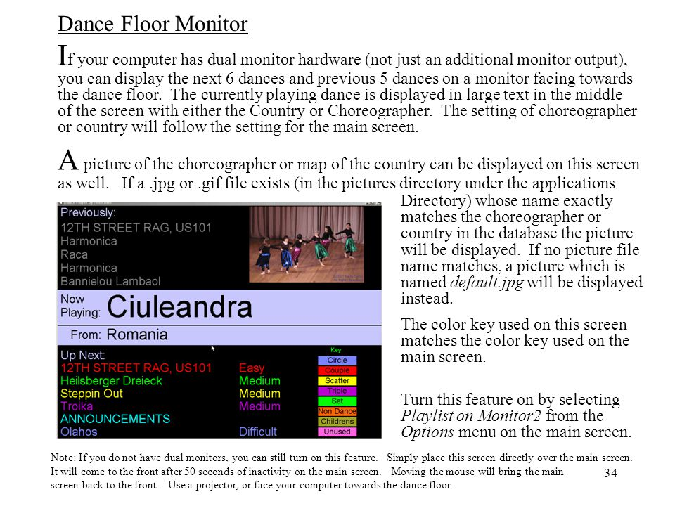 If your computer has dual monitor hardware (not just an additional monitor output), you can display the next 6 dances and previous 5 dances on a monitor facing towards the dance floor. The currently playing dance is displayed in large text in the middle of the screen with either the Country or Choreographer. The setting of choreographer or country will follow the setting for the main screen.