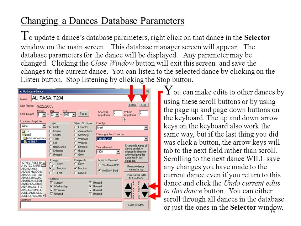 To update a dance's database parameters, right click on that dance in the Selector window on the main screen. This database manager screen will appear. The database parameters for the dance will be displayed. Any parameter may be changed. Clicking the Close Window button will exit this screen and save the changes to the current dance. You can listen to the selected dance by clicking on the Listen button. Stop listening by clicking the Stop button.