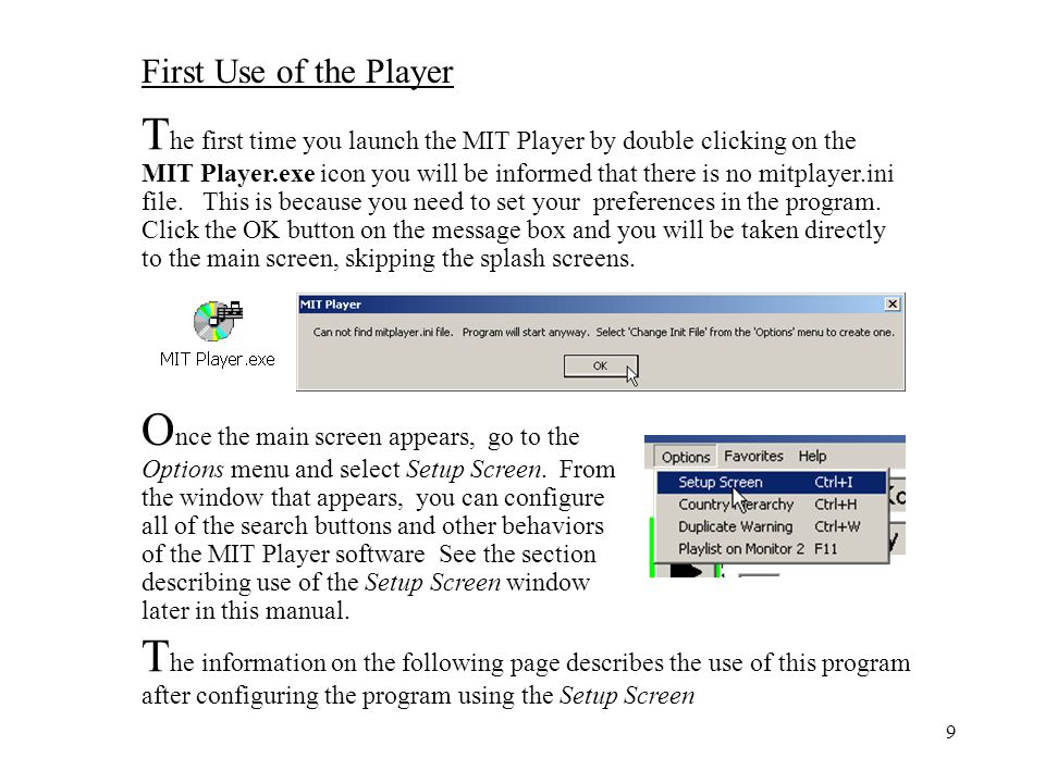 The first time you launch the MIT Player by double clicking on the MIT Player.exe icon you will be informed that there is no mitplayer.ini file. This is because you need to set your preferences in the program. Click the OK button on the message box and you will be taken directly to the main screen, skipping the splash screens.