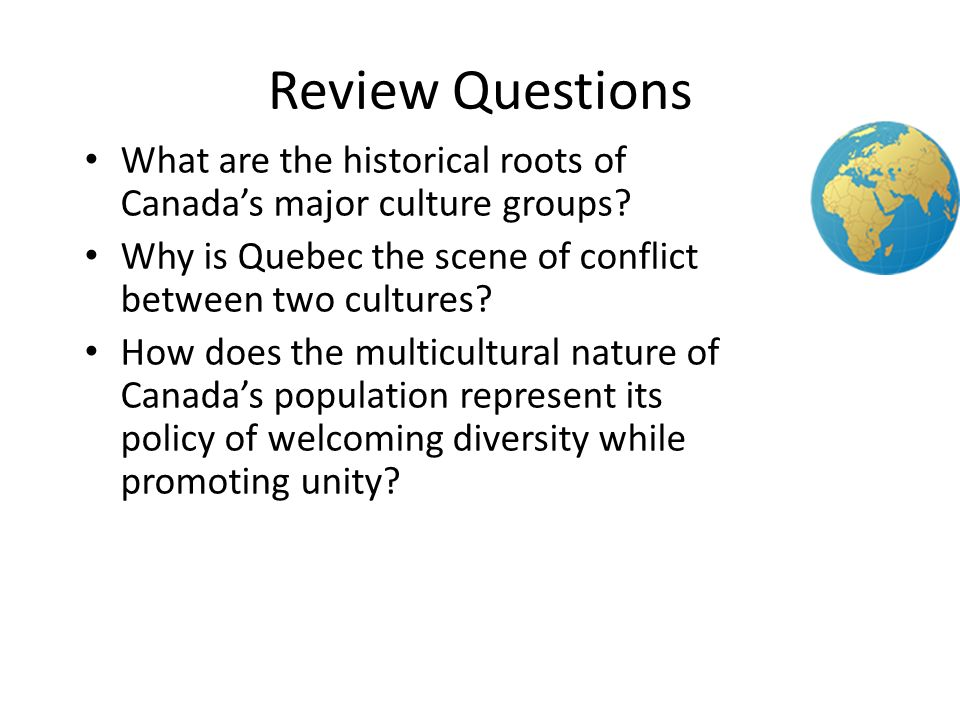 2 Review Questions. What are the historical roots of Canada's major culture groups Why is Quebec the scene of conflict between two cultures